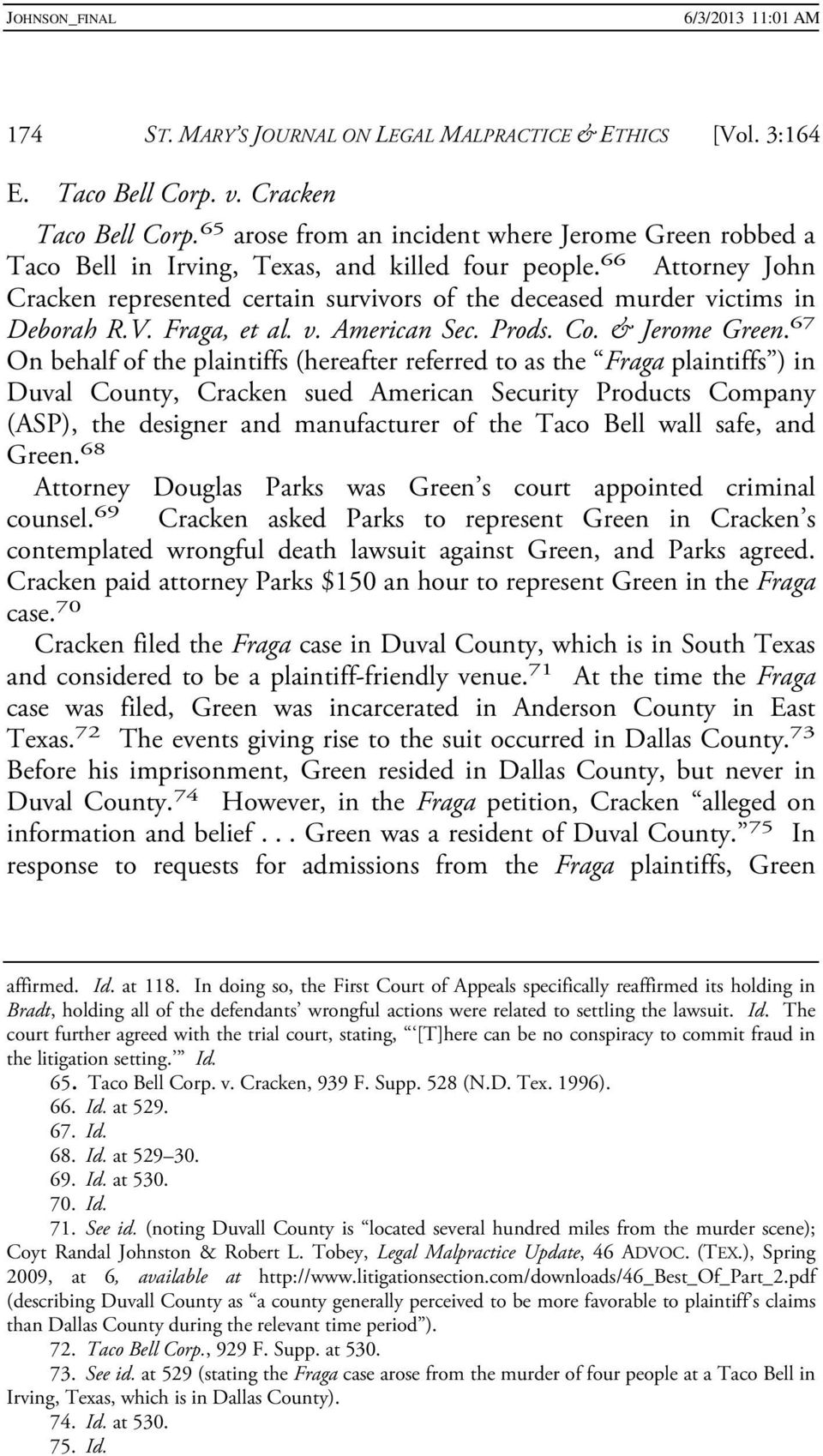 66 Attorney John Cracken represented certain survivors of the deceased murder victims in Deborah R.V. Fraga, et al. v. American Sec. Prods. Co. & Jerome Green.