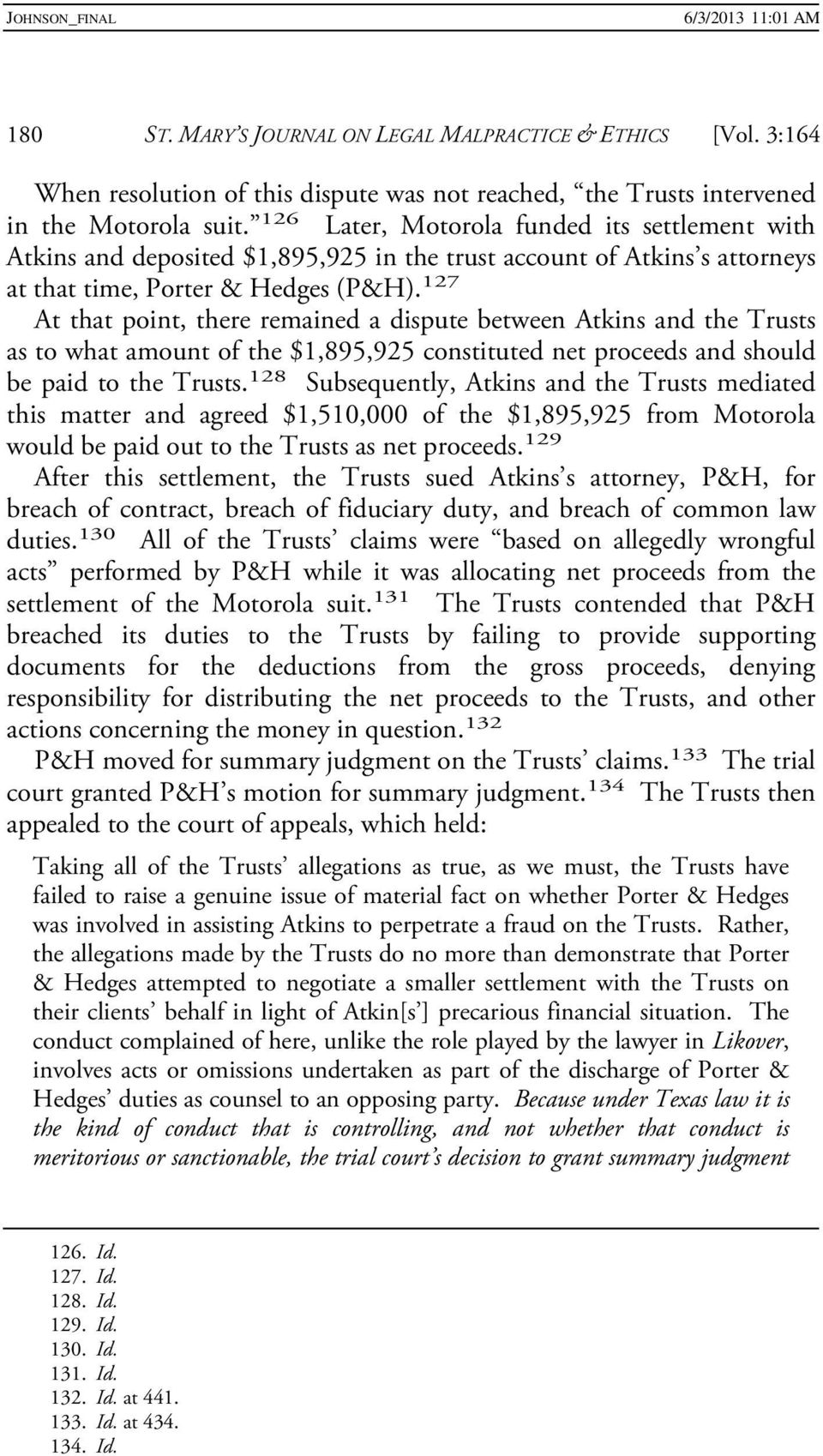 127 At that point, there remained a dispute between Atkins and the Trusts as to what amount of the $1,895,925 constituted net proceeds and should be paid to the Trusts.