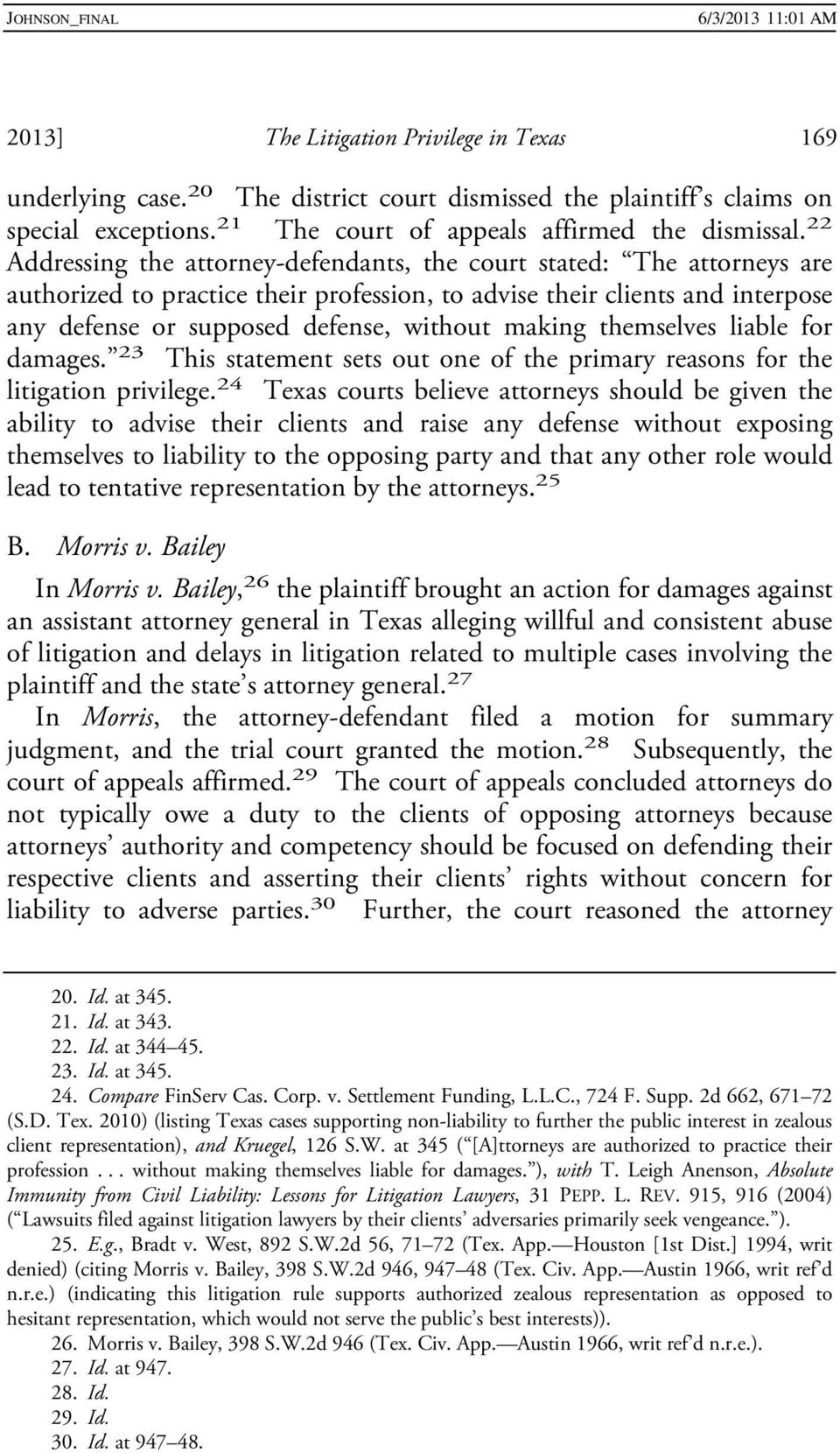 making themselves liable for damages. 23 This statement sets out one of the primary reasons for the litigation privilege.