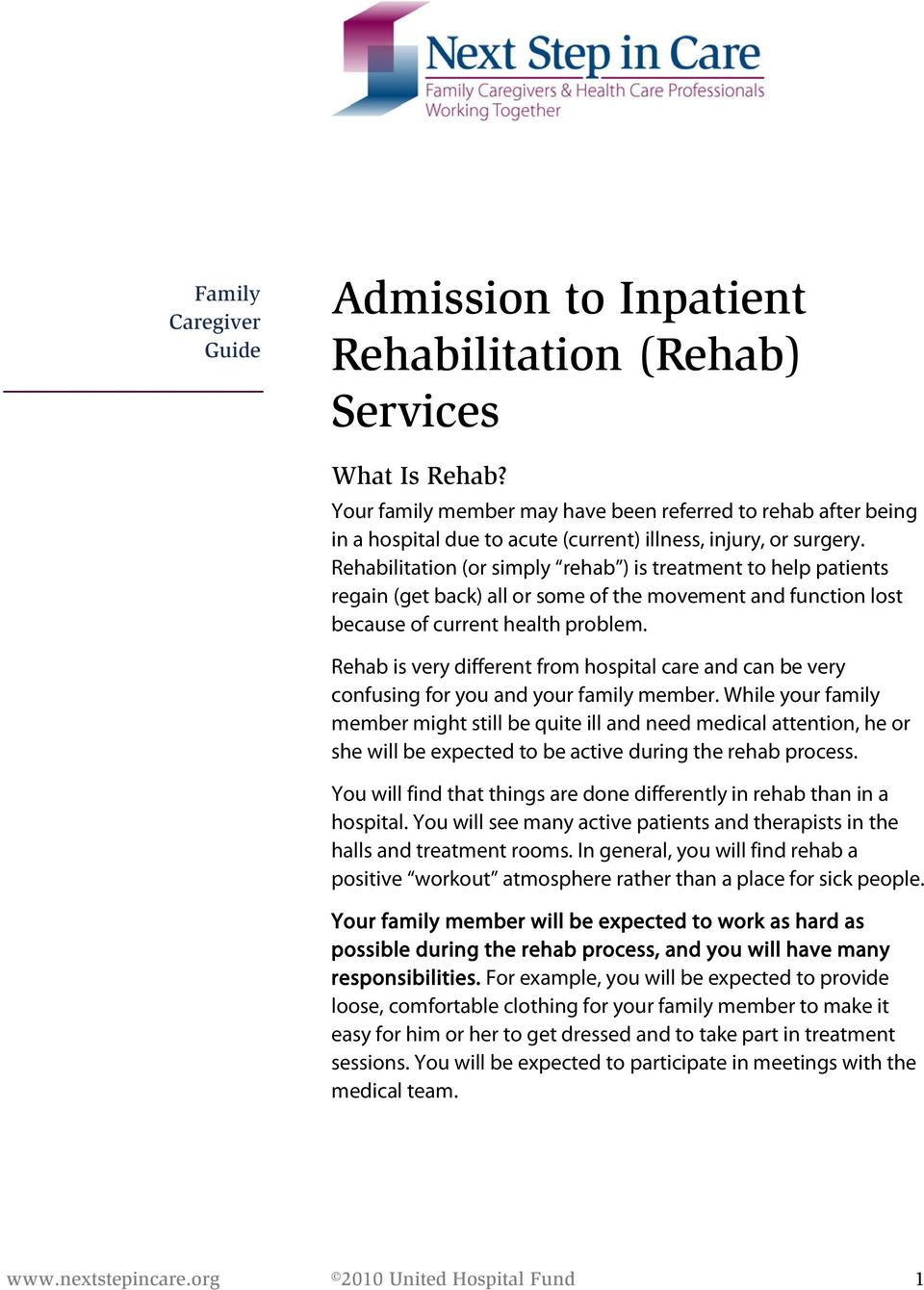 Rehabilitation (or simply rehab ) is treatment to help patients regain (get back) all or some of the movement and function lost because of current health problem.