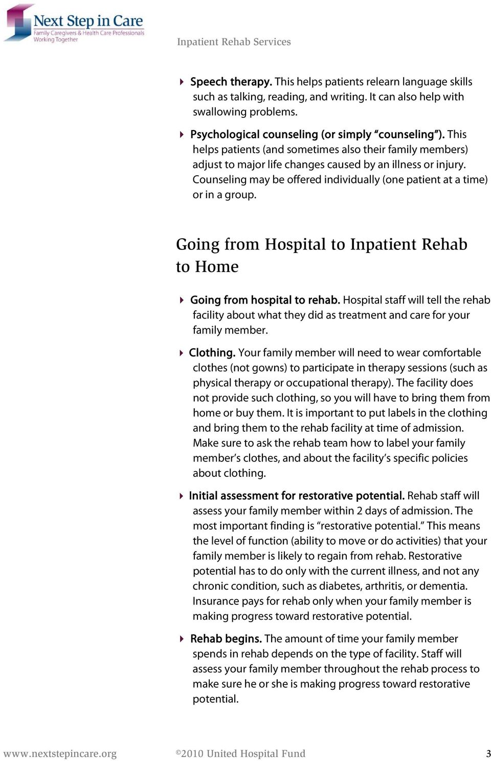 Going from Hospital to Inpatient Rehab to Home Going from hospital to rehab. Hospital staff will tell the rehab facility about what they did as treatment and care for your family member. Clothing.