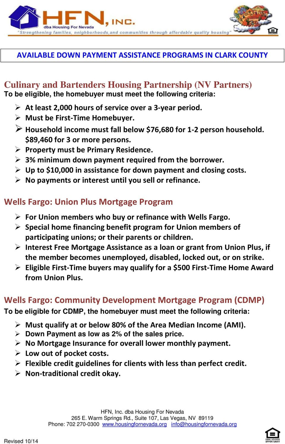 Up to $10,000 in assistance for down payment and closing costs. No payments or interest until you sell or refinance.