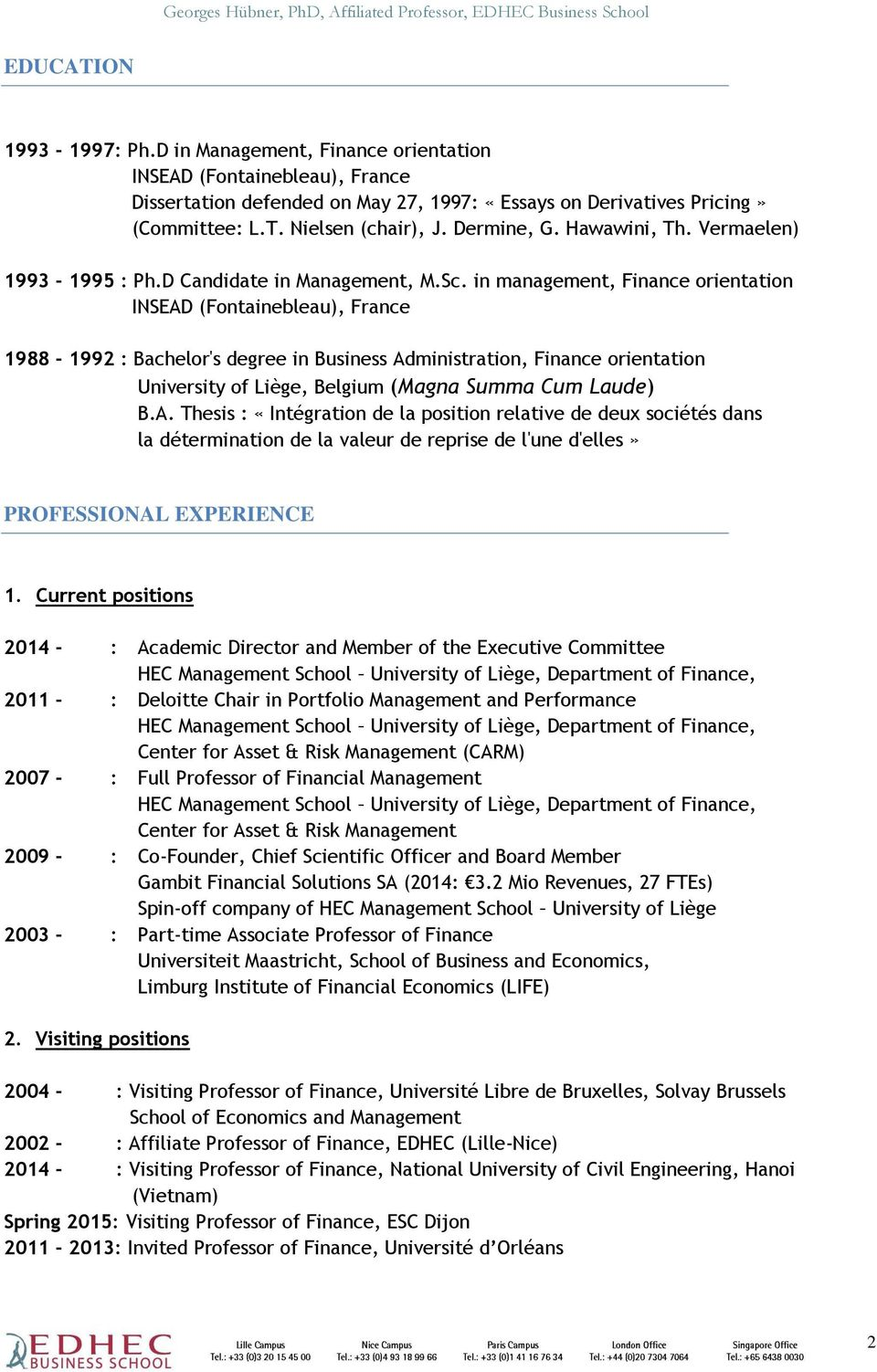 in management, Finance orientation INSEAD (Fontainebleau), France 1988-1992 : Bachelor's degree in Business Administration, Finance orientation University of Liège, Belgium (Magna Summa Cum Laude) B.