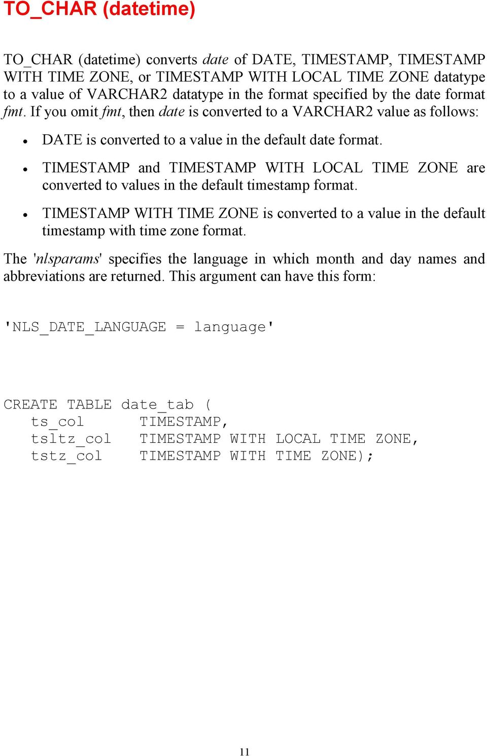 TIMESTAMP and TIMESTAMP WITH LOCAL TIME ZONE are converted to values in the default timestamp format. TIMESTAMP WITH TIME ZONE is converted to a value in the default timestamp with time zone format.