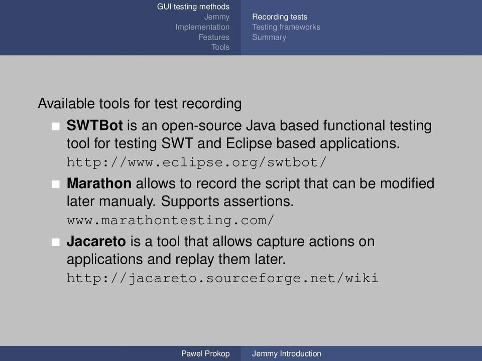 org/swtbot/ Marathon allows to record the script that can be modified later manualy. Supports assertions. www.