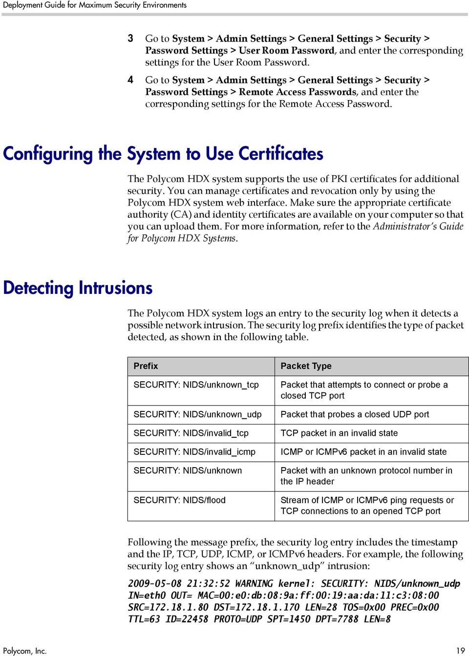 Configuring the System to Use Certificates The Polycom HDX system supports the use of PKI certificates for additional security.