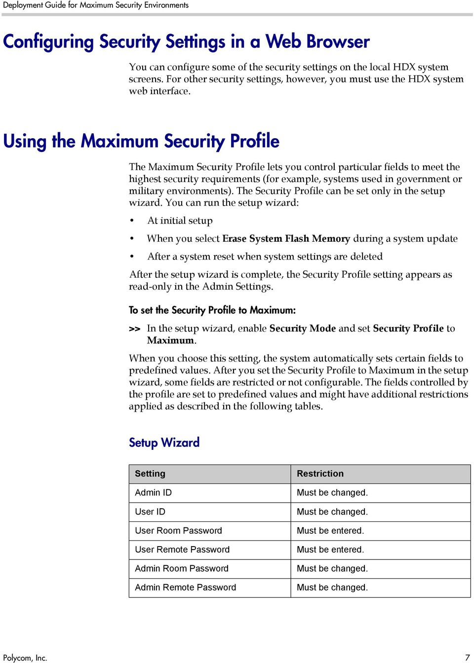Using the Maximum Security Profile The Maximum Security Profile lets you control particular fields to meet the highest security requirements (for example, systems used in government or military