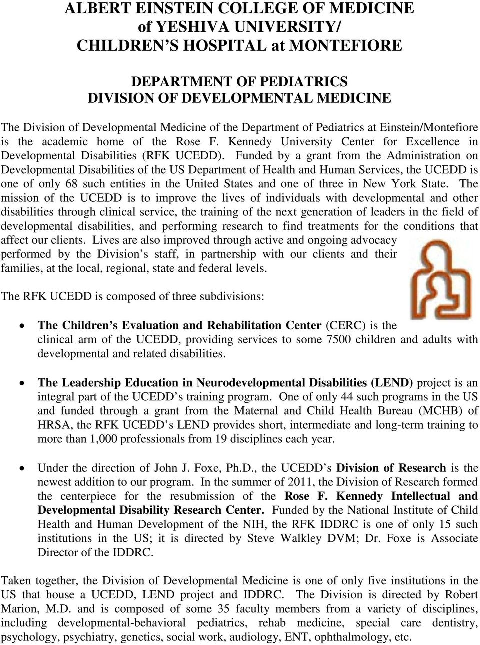 Funded by a grant from the Administration on Developmental Disabilities of the US Department of Health and Human Services, the UCEDD is one of only 68 such entities in the United States and one of