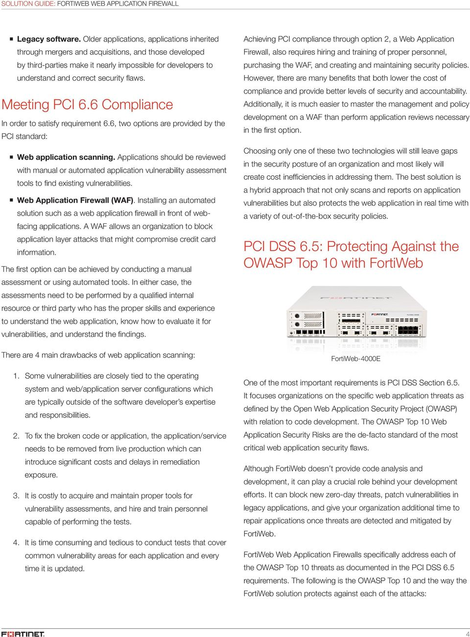 Meeting PCI 6.6 Compliance In order to satisfy requirement 6.6, two options are provided by the PCI standard: nweb application scanning.