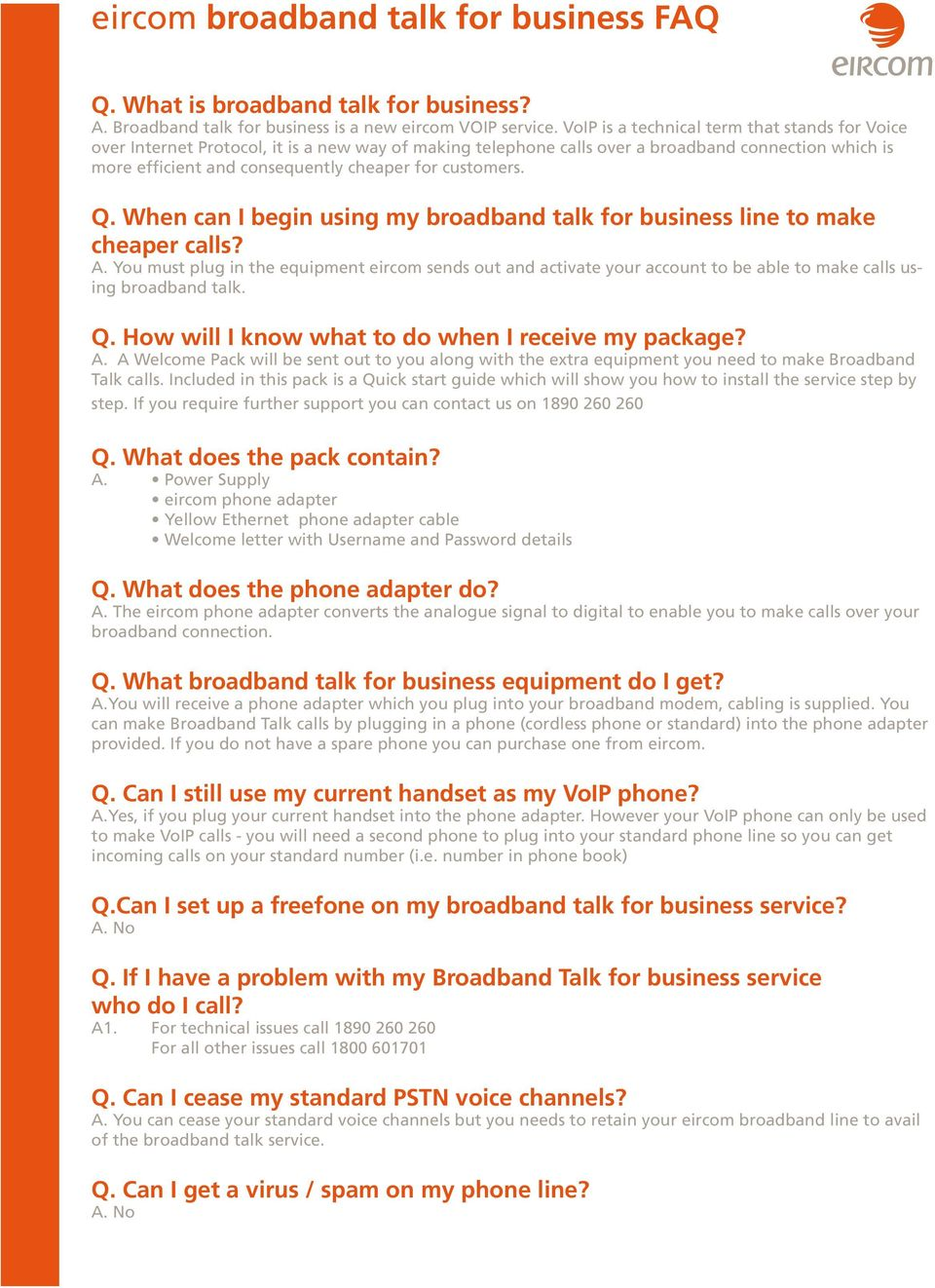 customers. Q. When can I begin using my broadband talk for business line to make cheaper calls? A.