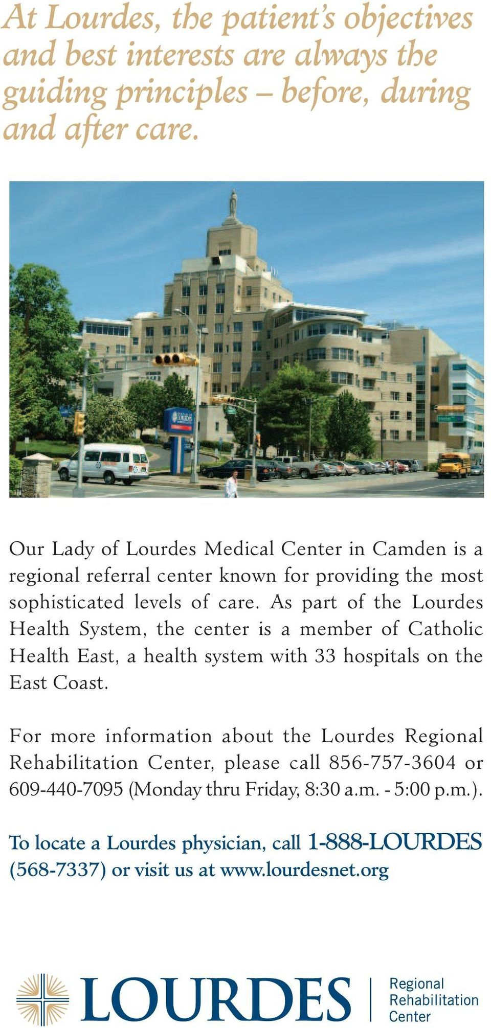 As part of the Lourdes Health System, the center is a member of Catholic Health East, a health system with 33 hospitals on the East Coast.