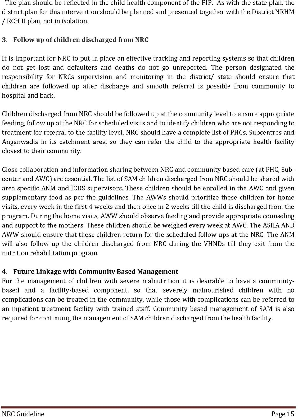 Follow up of children discharged from NRC It is important for NRC to put in place an effective tracking and reporting systems so that children do not get lost and defaulters and deaths do not go