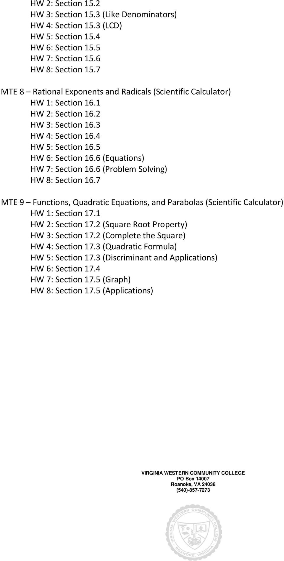 6 (Equations) HW 7: Section 16.6 (Problem Solving) HW 8: Section 16.7 Functions, Quadratic Equations, and Parabolas (Scientific Calculator) HW 1: Section 17.1 HW 2: Section 17.