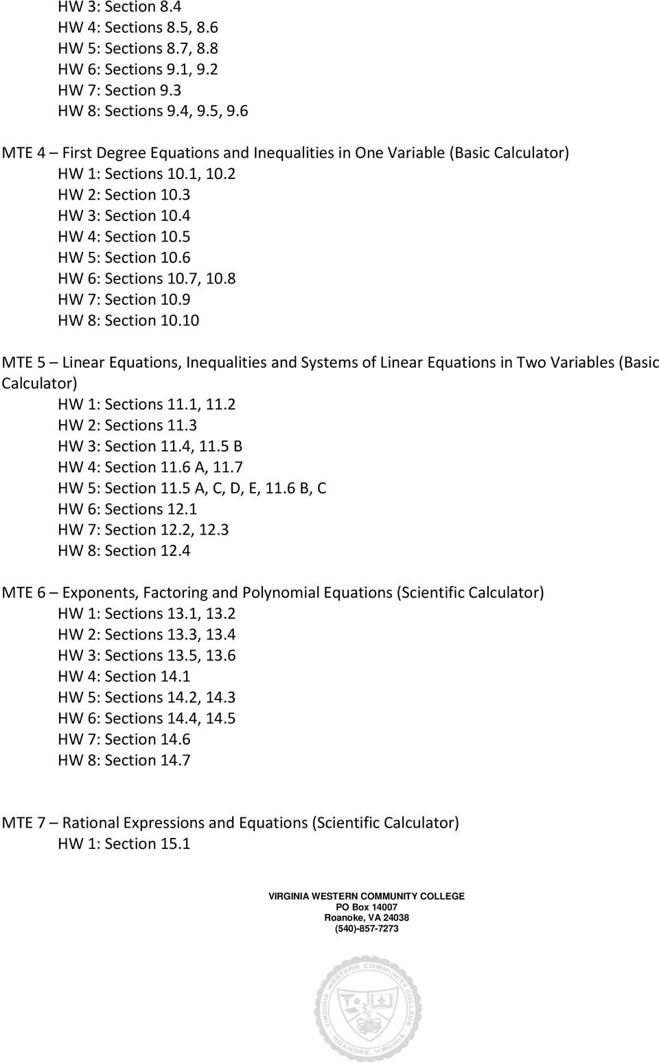 6 HW 6: Sections 10.7, 10.8 HW 7: Section 10.9 HW 8: Section 10.10 MTE 5 Linear Equations, Inequalities and Systems of Linear Equations in Two Variables (Basic Calculator) HW 1: Sections 11.1, 11.