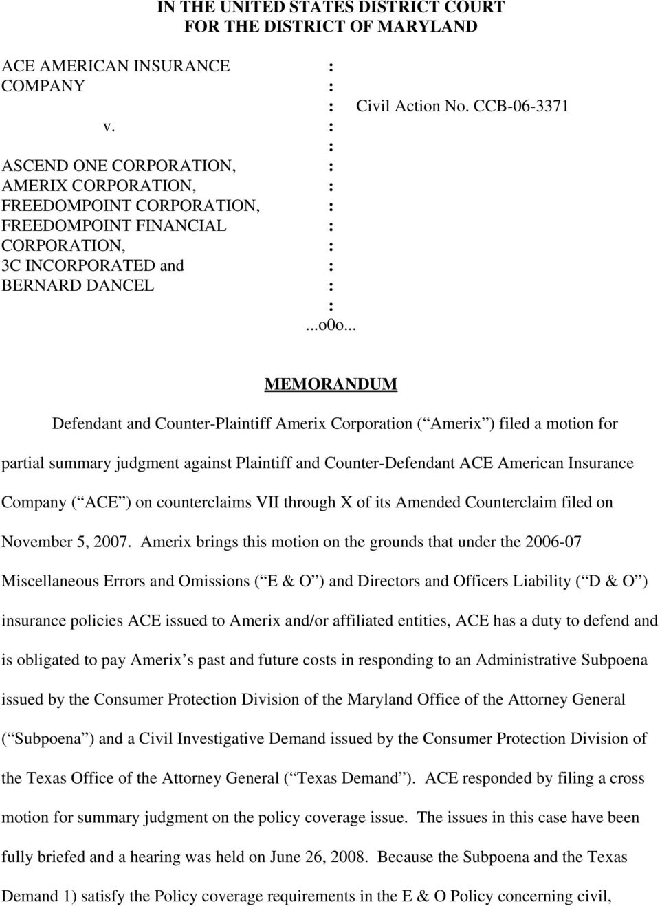 .. MEMORANDUM Defendant and Counter-Plaintiff Amerix Corporation ( Amerix ) filed a motion for partial summary judgment against Plaintiff and Counter-Defendant ACE American Insurance Company ( ACE )
