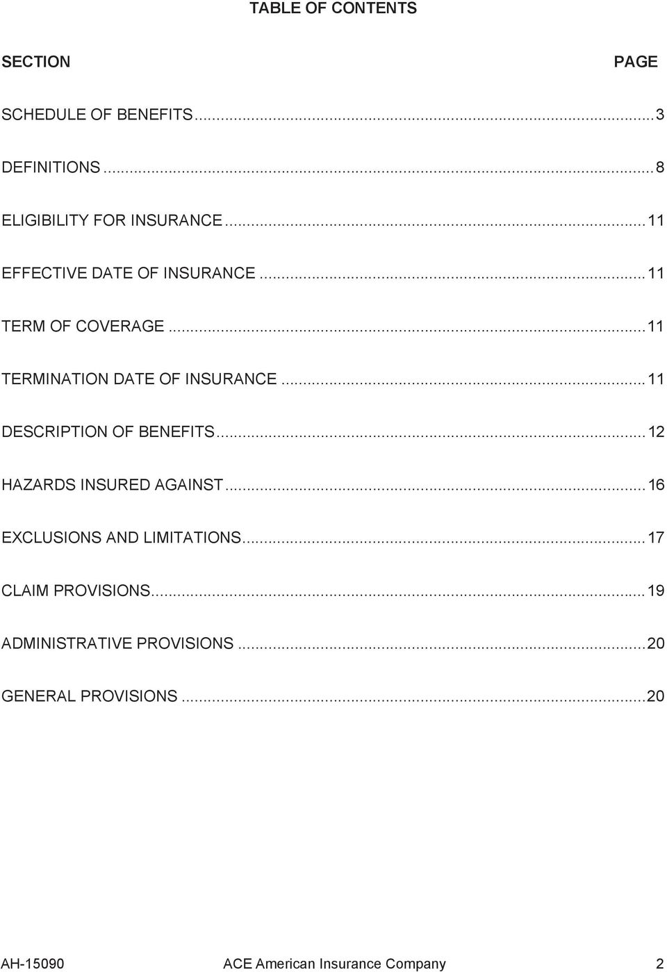 .. 11 DESCRIPTION OF BENEFITS... 12 HAZARDS INSURED AGAINST... 16 EXCLUSIONS AND LIMITATIONS.