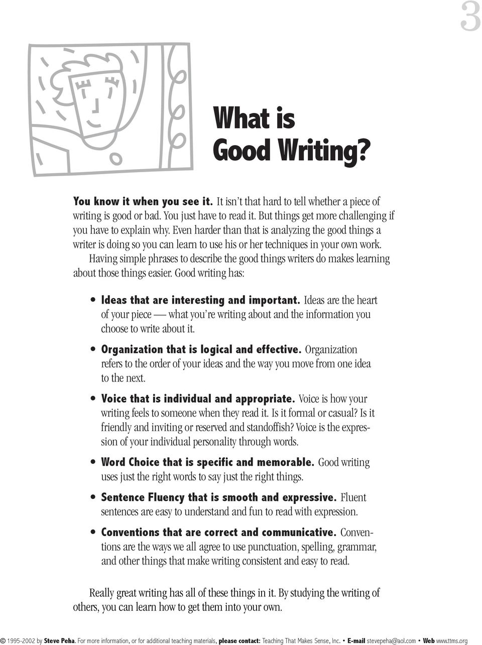 Having simple phrases to describe the good things writers do makes learning about those things easier. Good writing has: Ideas that are interesting and important.