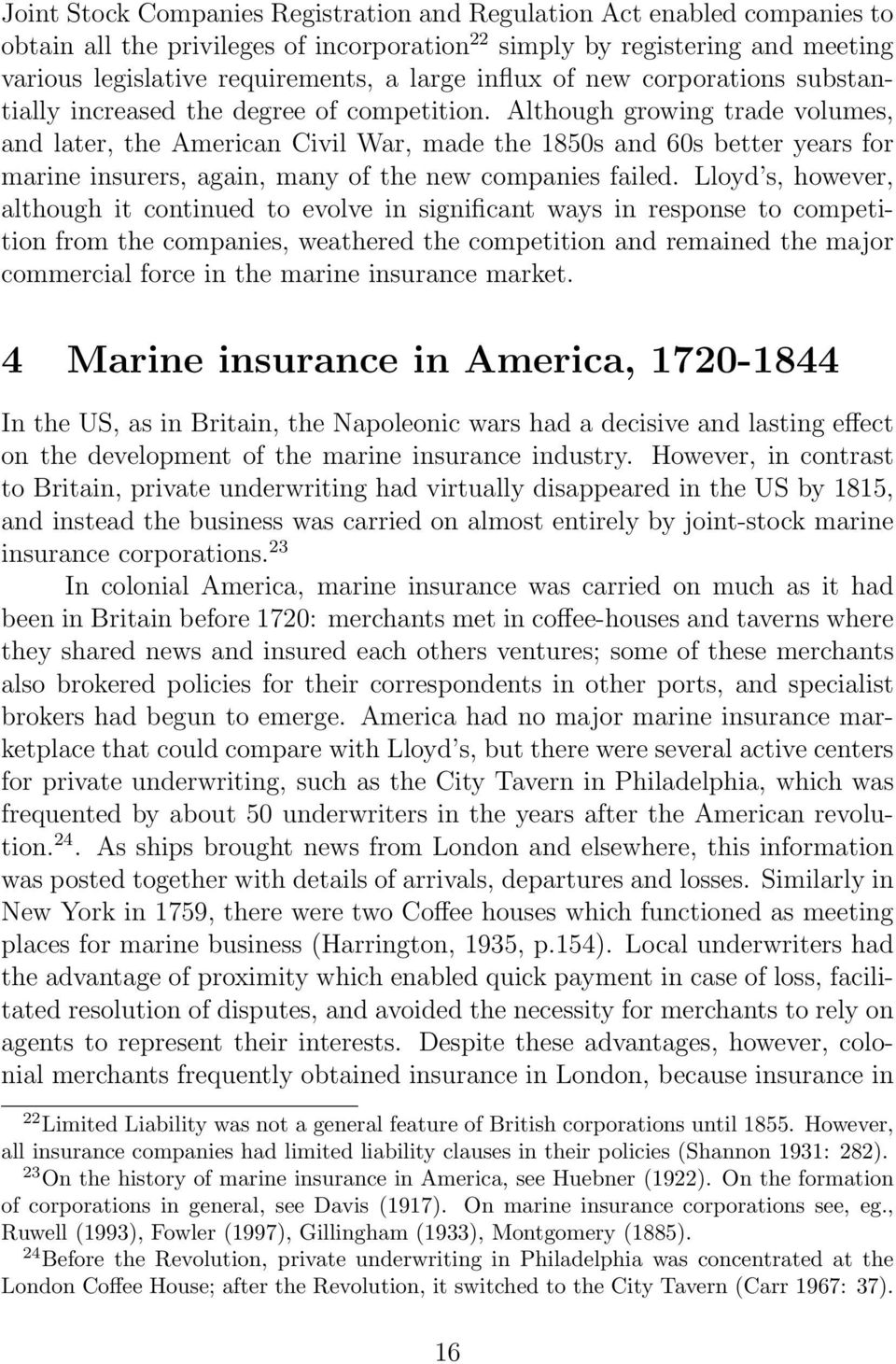 Although growing trade volumes, and later, the American Civil War, made the 1850s and 60s better years for marine insurers, again, many of the new companies failed.