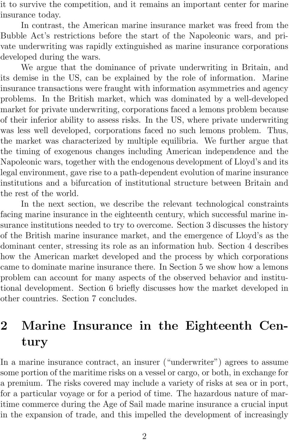 insurance corporations developed during the wars. We argue that the dominance of private underwriting in Britain, and its demise in the US, can be explained by the role of information.
