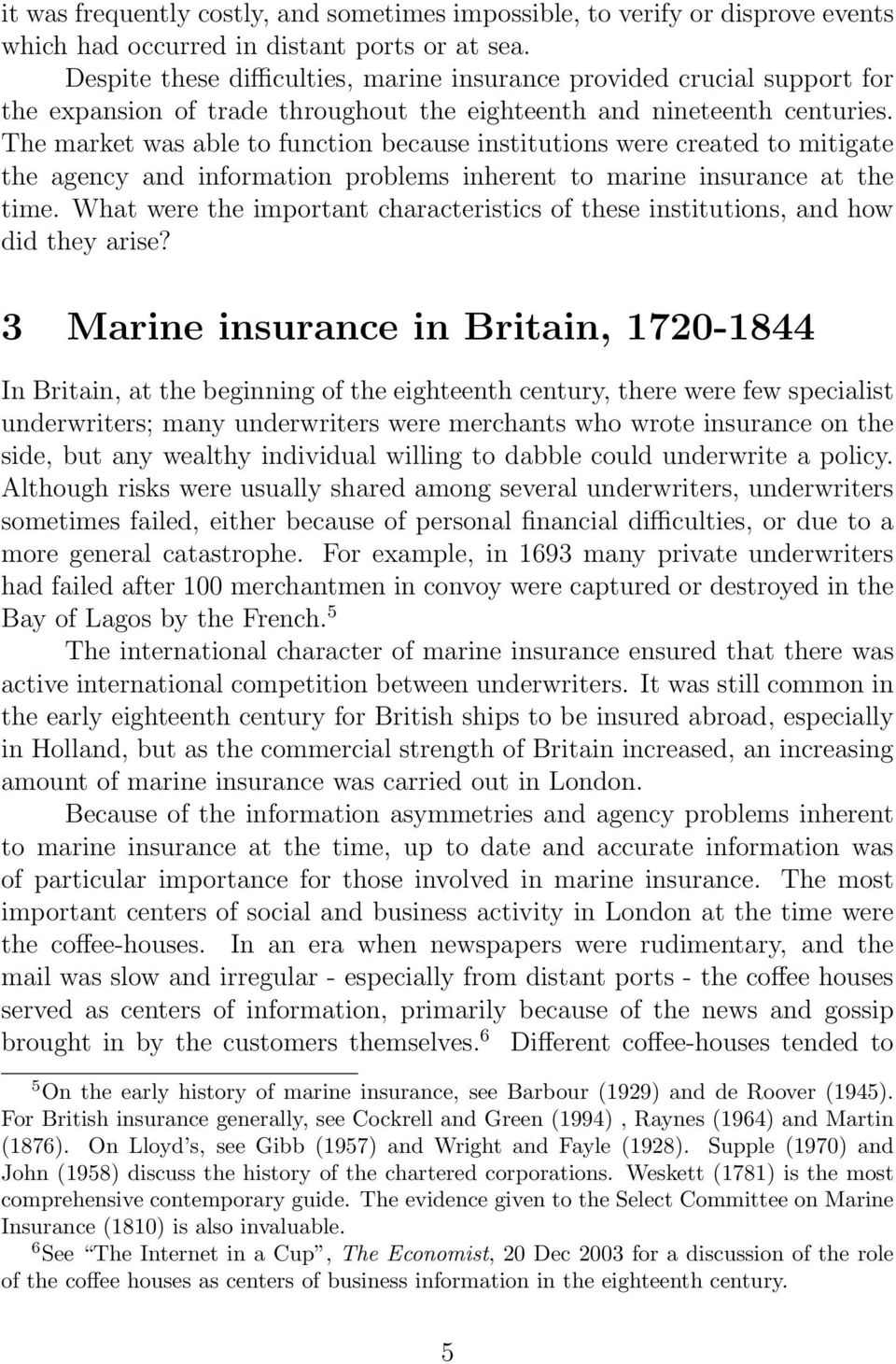 The market was able to function because institutions were created to mitigate the agency and information problems inherent to marine insurance at the time.