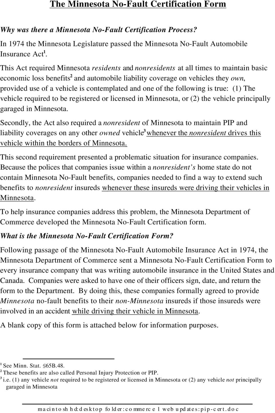 contemplated and one of the following is true: (1) The vehicle required to be registered or licensed in Minnesota, or (2) the vehicle principally garaged in Minnesota.
