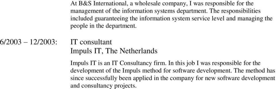 6/2003 12/2003: IT consultant Impuls IT, The Netherlands Impuls IT is an IT Consultancy firm.