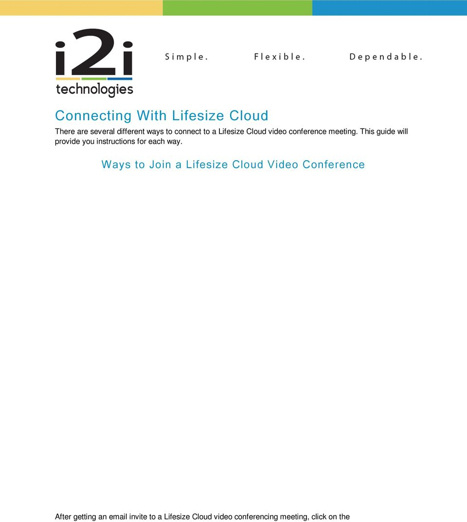 Ways to Join a Lifesize Cloud Video Conference After getting an email invite to a Lifesize Cloud