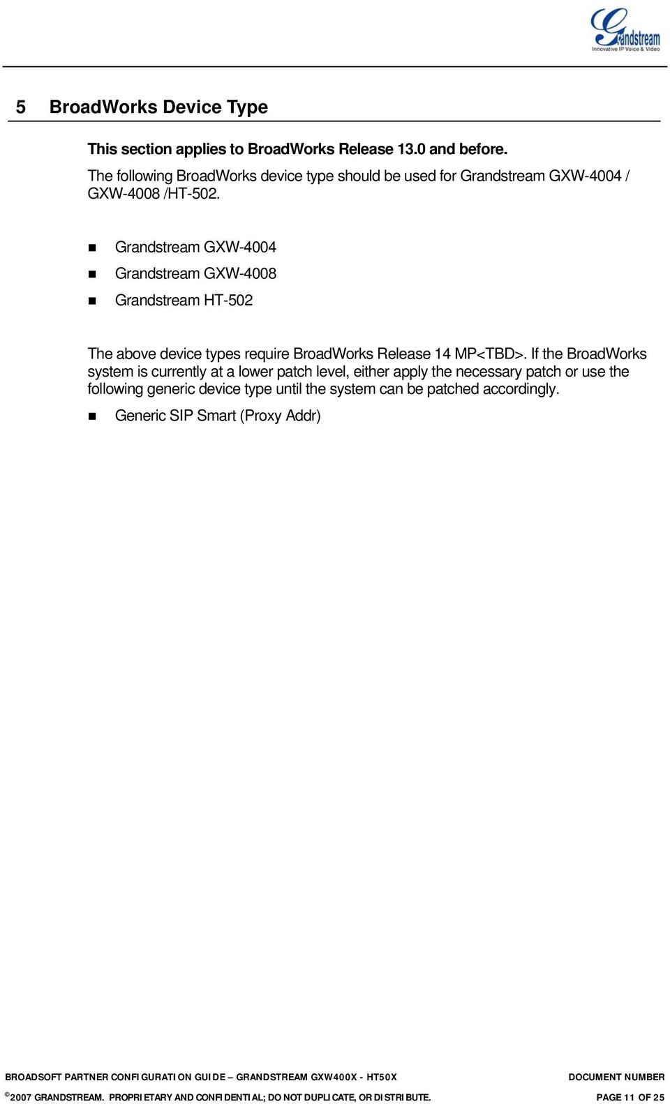 Grandstream GXW-4004 Grandstream GXW-4008 Grandstream HT-502 The above device types require BroadWorks Release 14 MP<TBD>.