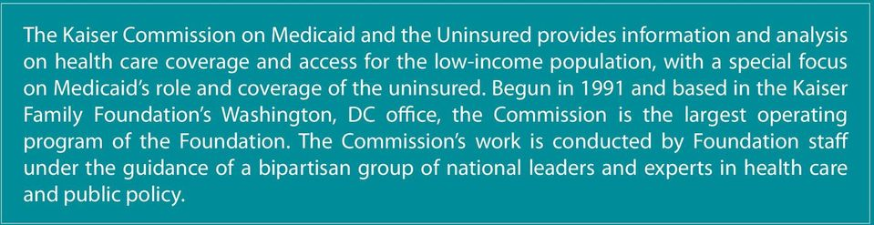 Begun in 1991 and based in the Kaiser Family Foundation s Washington, DC office, the Commission is the largest operating program of