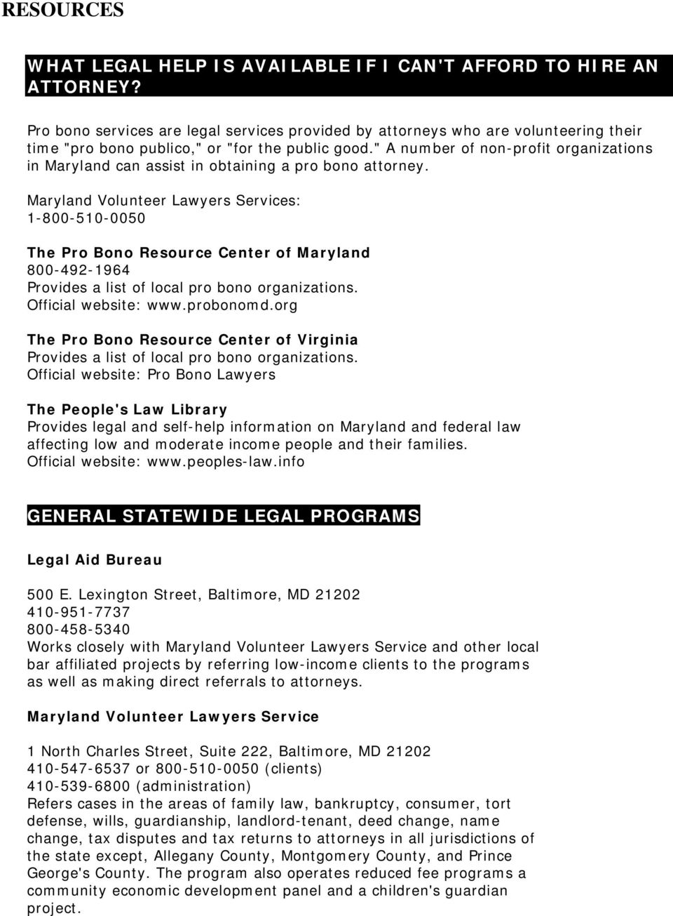 """ A number of non-profit organizations in Maryland can assist in obtaining a pro bono attorney."