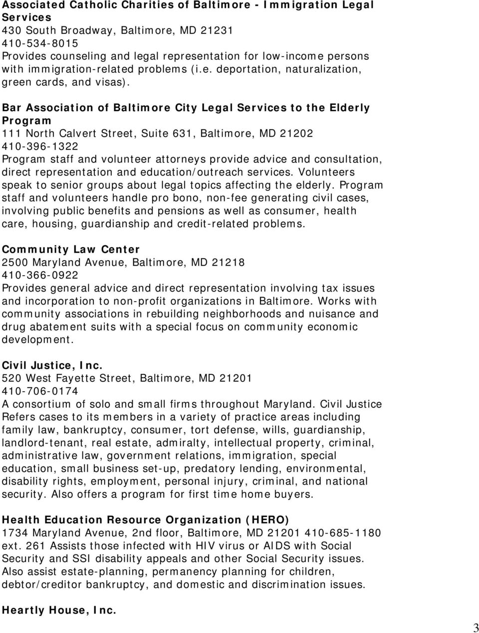 Bar Association of Baltimore City Legal Services to the Elderly Program 111 North Calvert Street, Suite 631, Baltimore, MD 21202 410-396-1322 Program staff and volunteer attorneys provide advice and