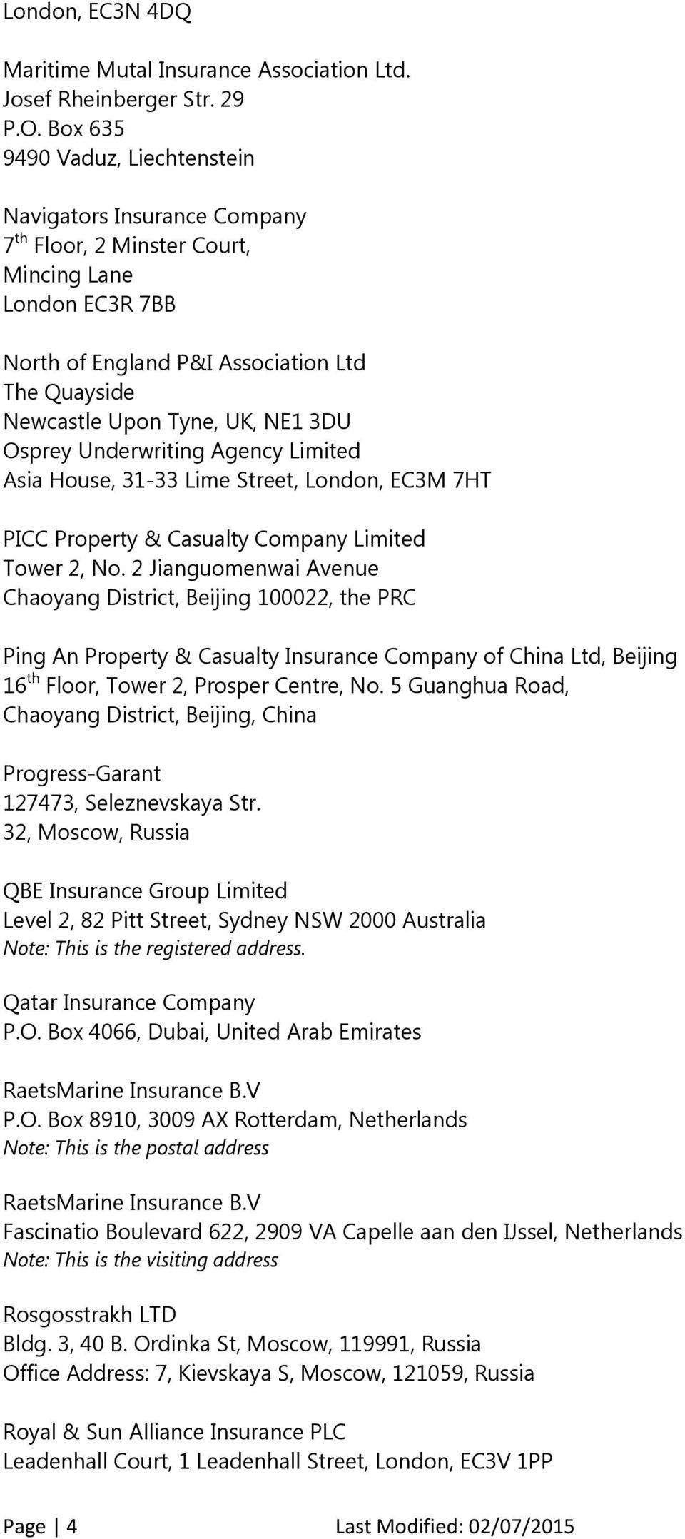 3DU Osprey Underwriting Agency Limited Asia House, 31-33 Lime Street, London, EC3M 7HT PICC Property & Casualty Company Limited Tower 2, No.