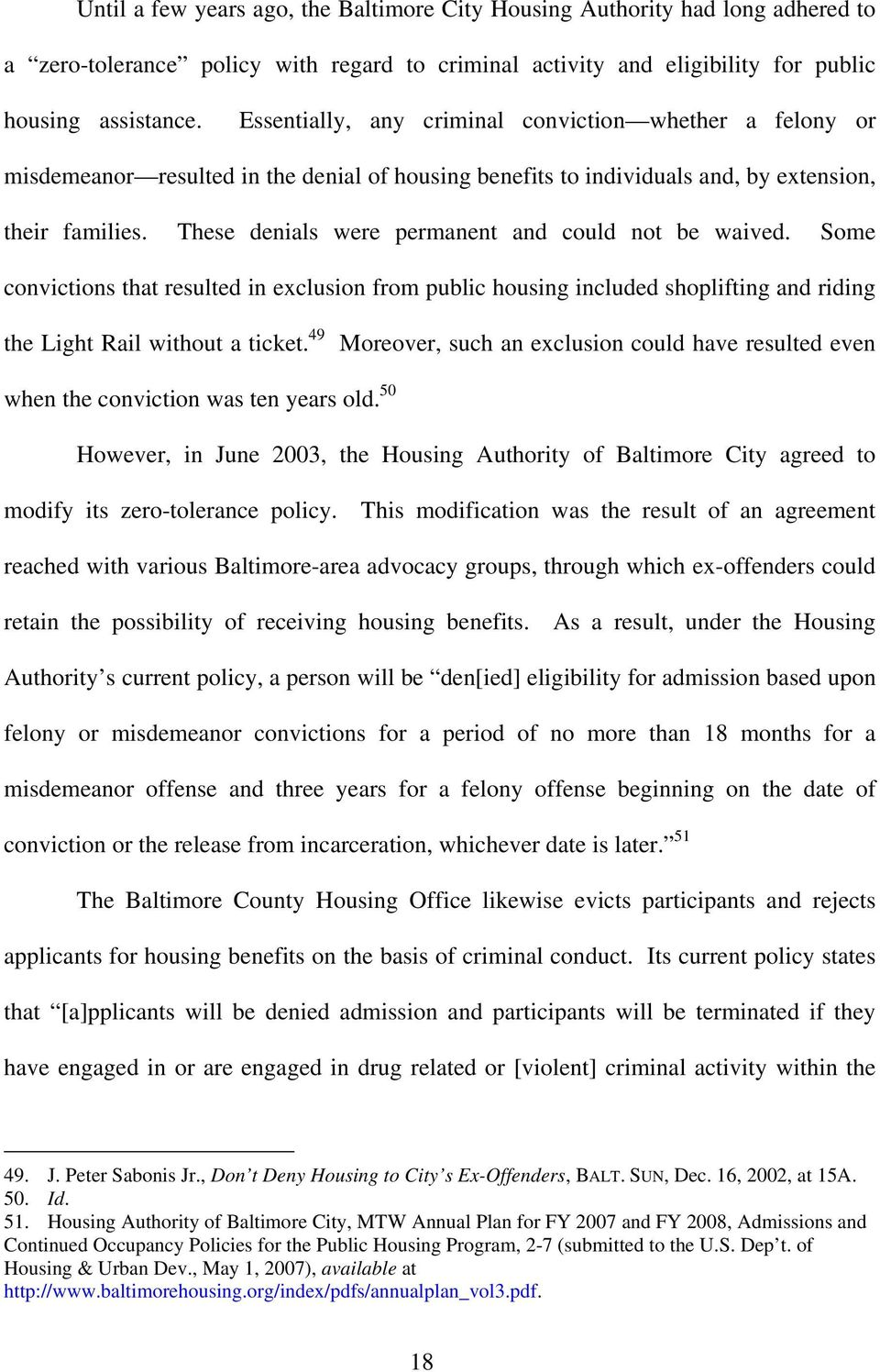 These denials were permanent and could not be waived. Some convictions that resulted in exclusion from public housing included shoplifting and riding the Light Rail without a ticket.