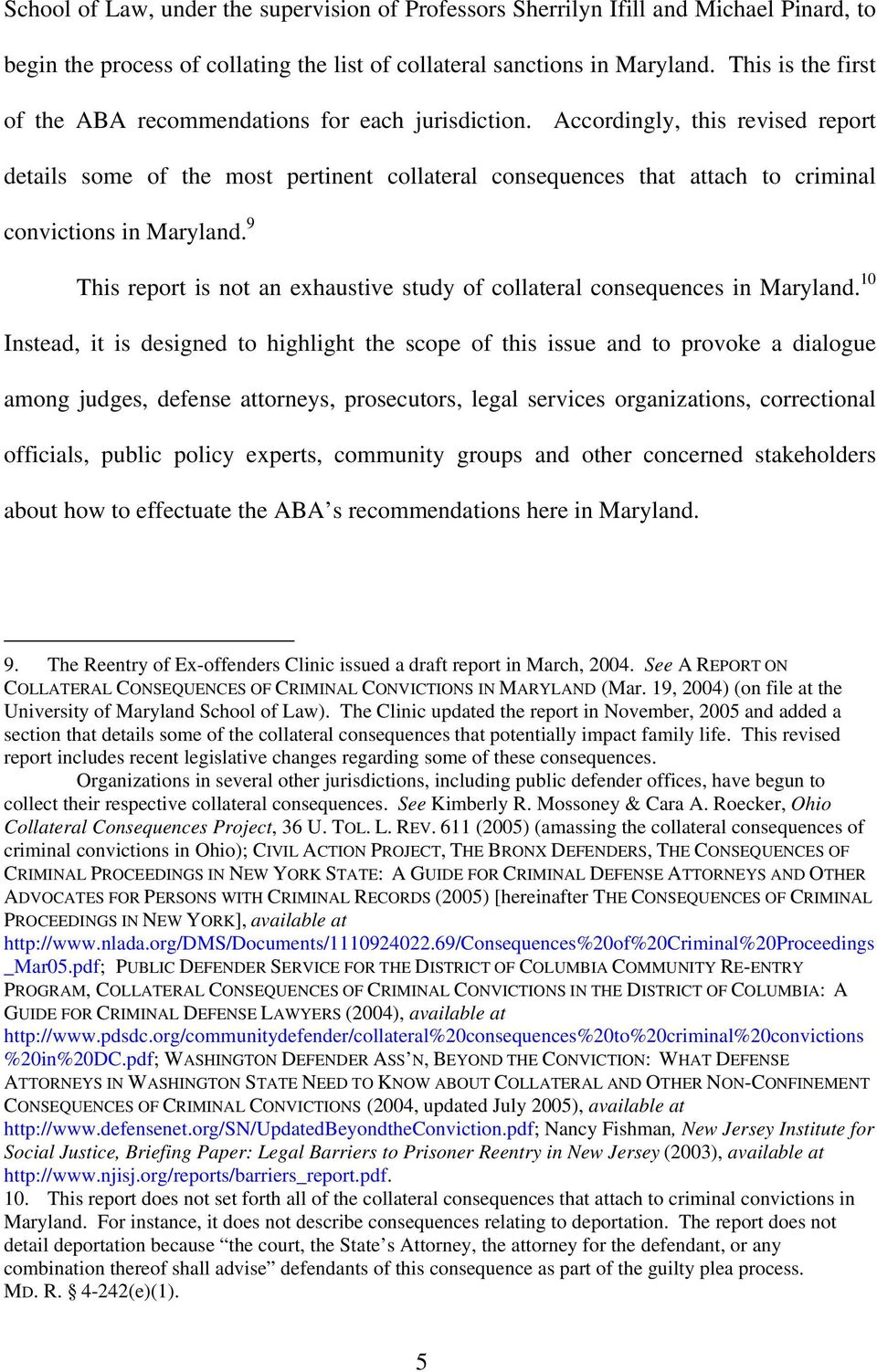 Accordingly, this revised report details some of the most pertinent collateral consequences that attach to criminal convictions in Maryland.