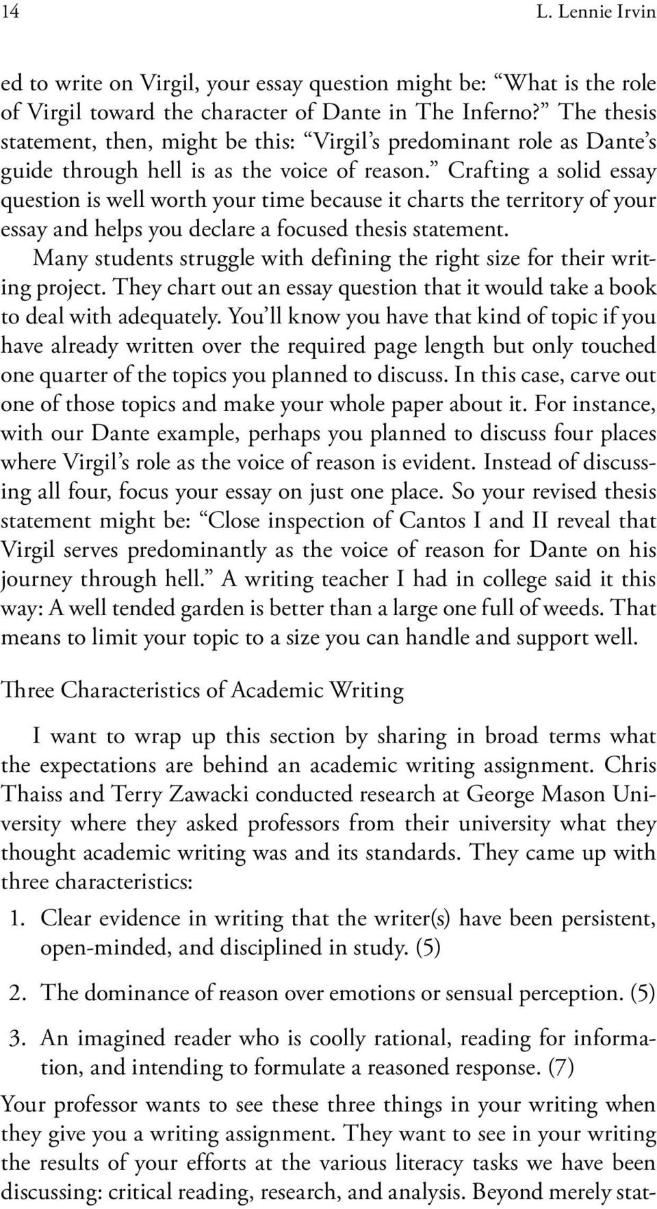 Crafting a solid essay question is well worth your time because it charts the territory of your essay and helps you declare a focused thesis statement.