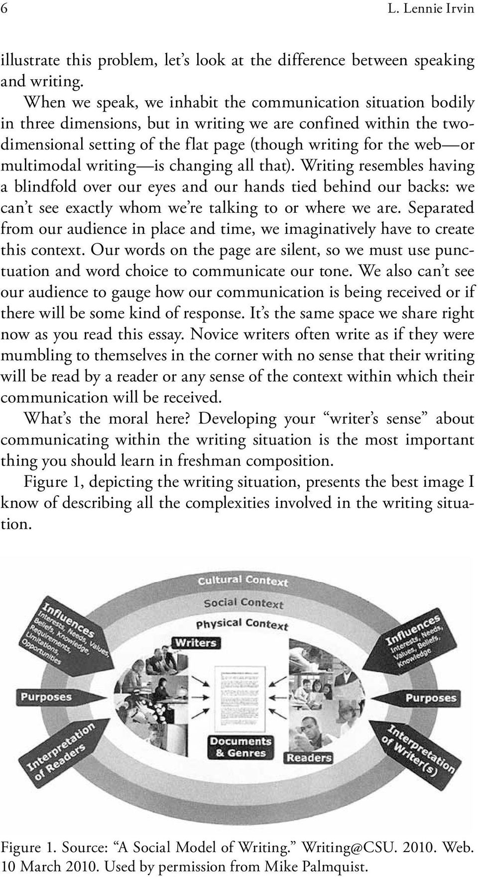multimodal writing is changing all that). Writing resembles having a blindfold over our eyes and our hands tied behind our backs: we can t see exactly whom we re talking to or where we are.