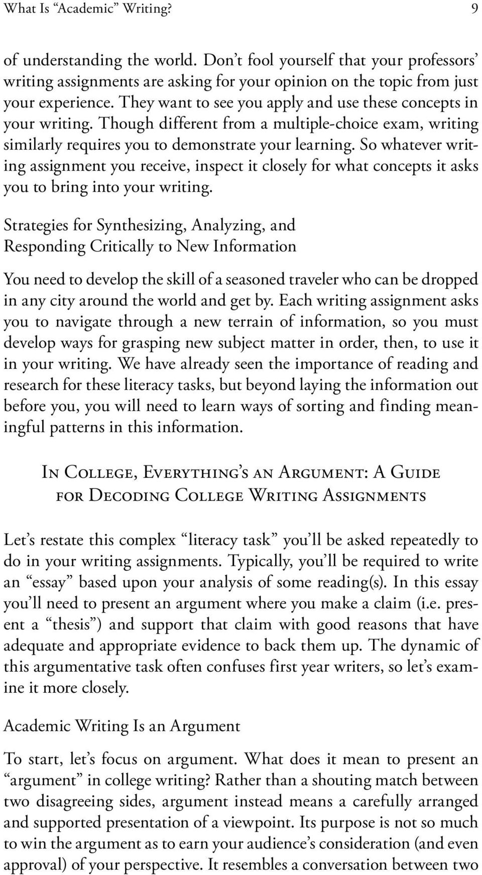 So whatever writing assignment you receive, inspect it closely for what concepts it asks you to bring into your writing.