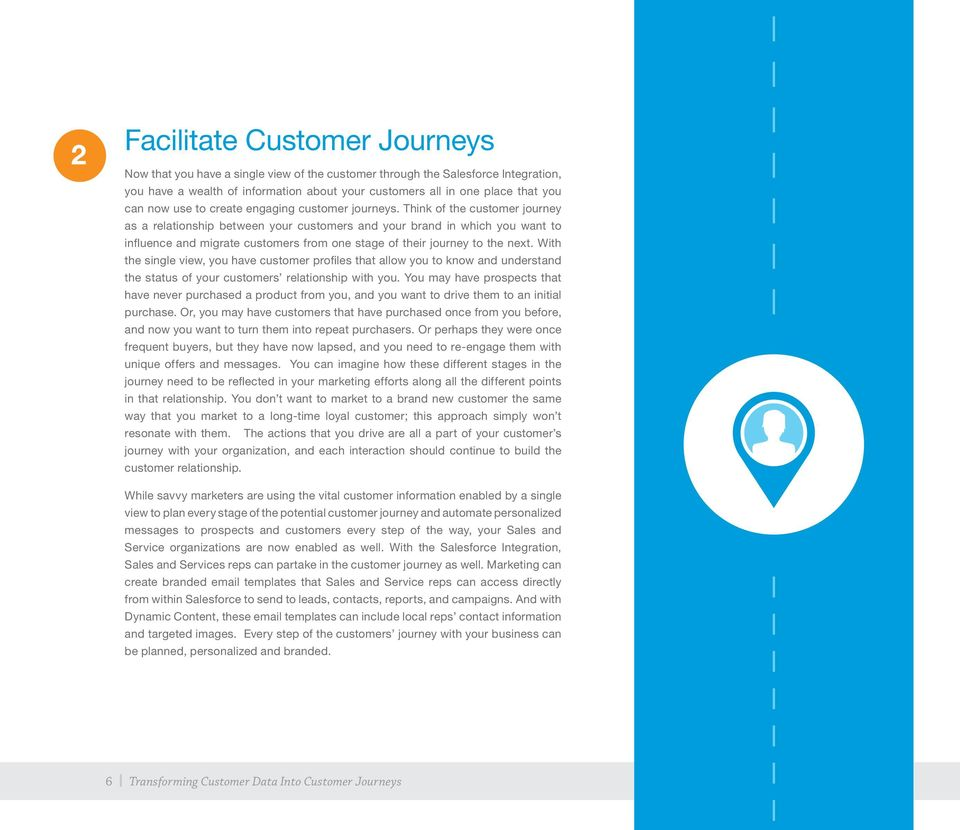Think of the customer journey as a relationship between your customers and your brand in which you want to influence and migrate customers from one stage of their journey to the next.