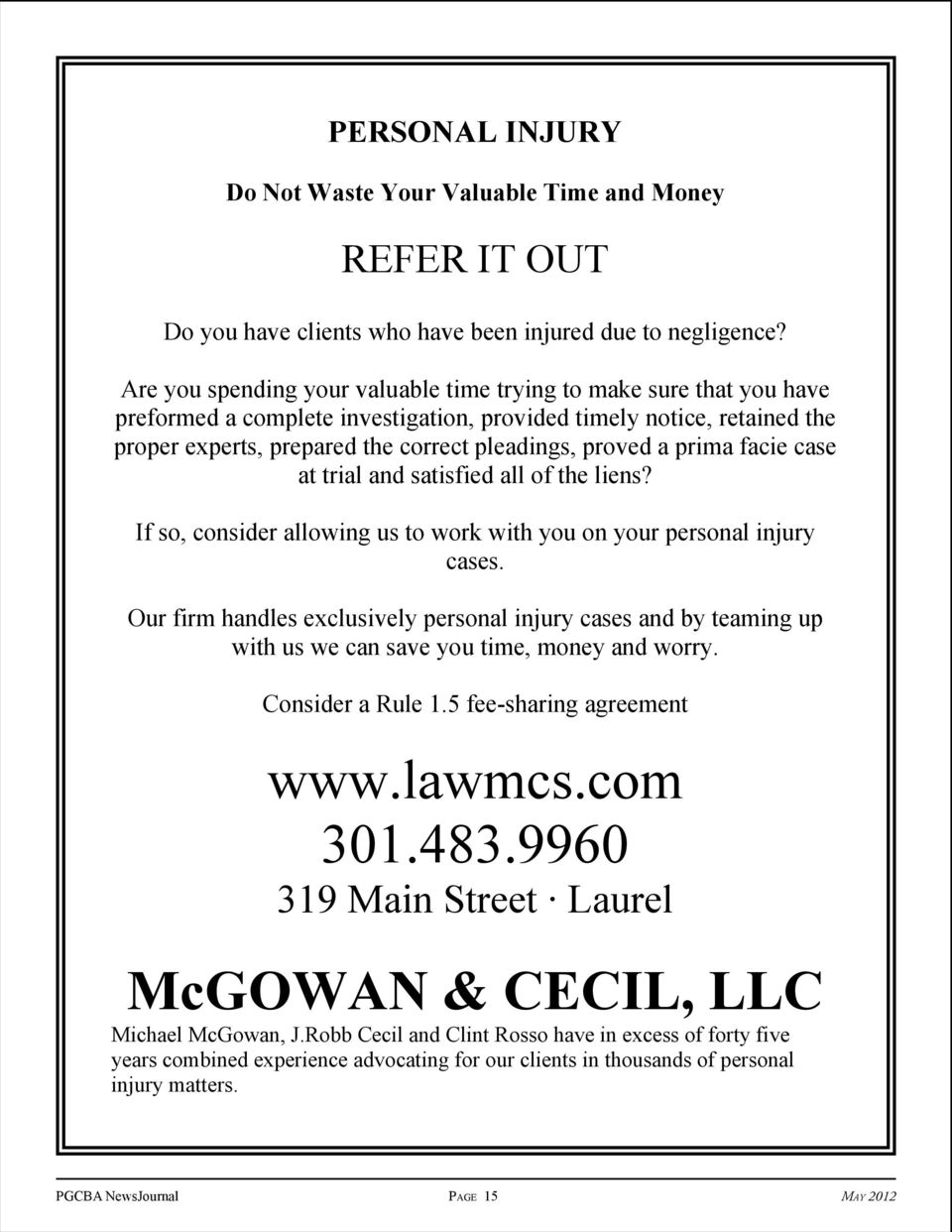 prima facie case at trial and satisfied all of the liens? If so, consider allowing us to work with you on your personal injury cases.