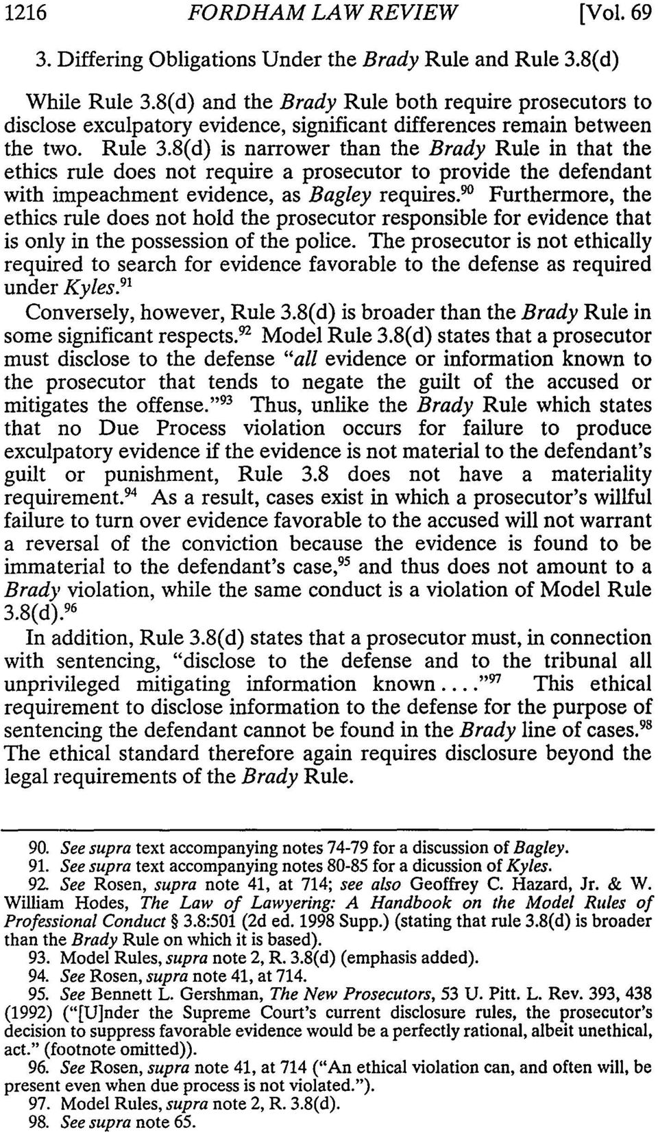 8(d) is narrower than the Brady Rule in that the ethics rule does not require a prosecutor to provide the defendant with impeachment evidence, as Bagley requiresf 0 Furthermore, the ethics rule does