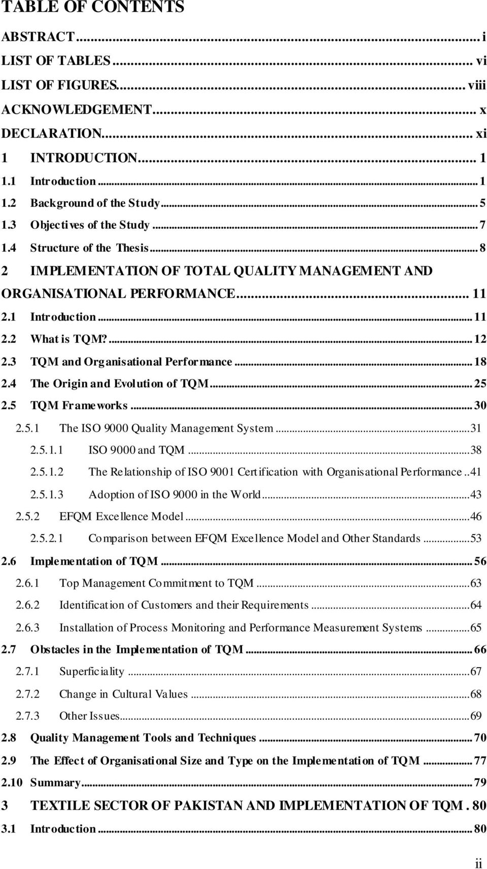 3 TQM and Organisational Performance... 18 2.4 The Origin and Evolution of TQM... 25 2.5 TQM Frameworks... 30 2.5.1 The ISO 9000 Quality Management System... 31 2.5.1.1 ISO 9000 and TQM... 38 2.5.1.2 The Relationship of ISO 9001 Certification with Organisational Performance.