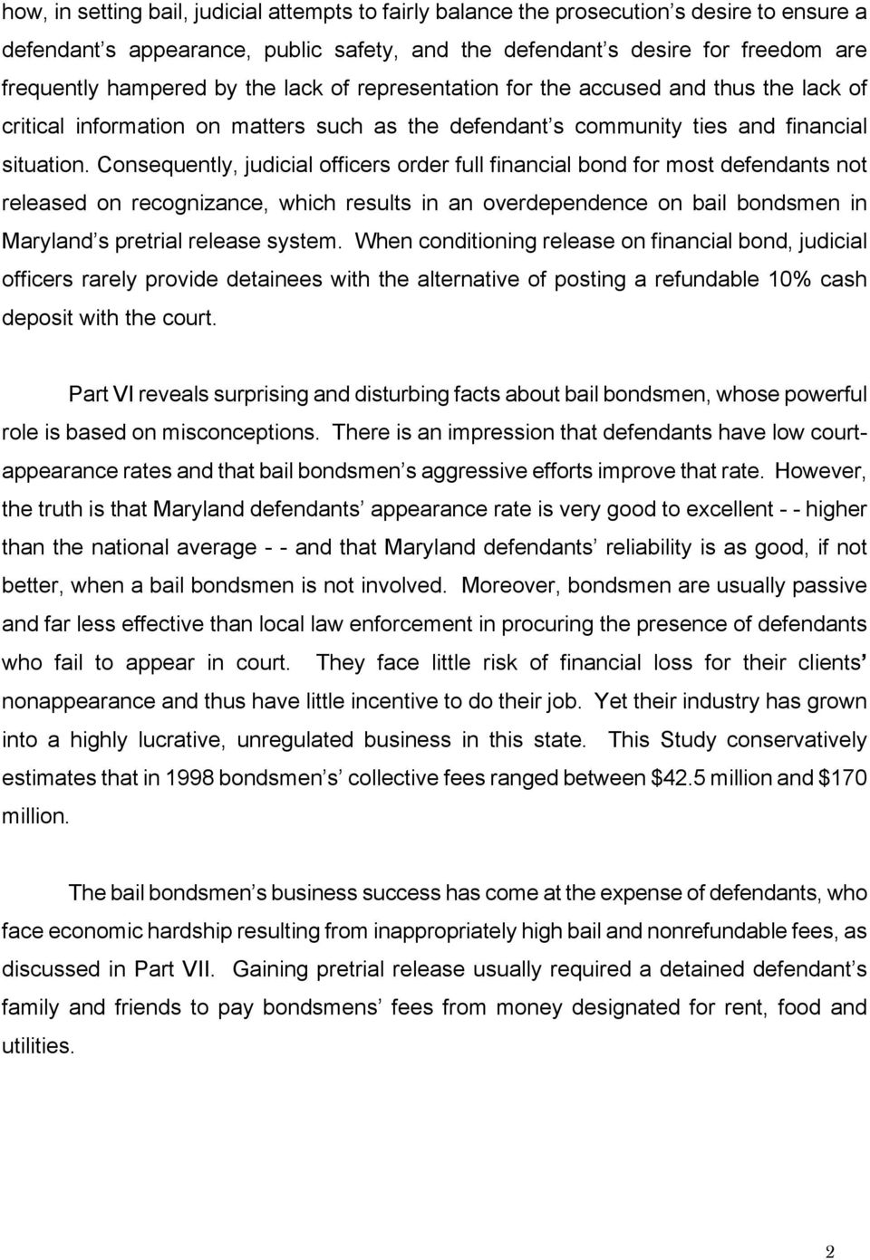 Consequently, judicial officers order full financial bond for most defendants not released on recognizance, which results in an overdependence on bail bondsmen in Maryland s pretrial release system.