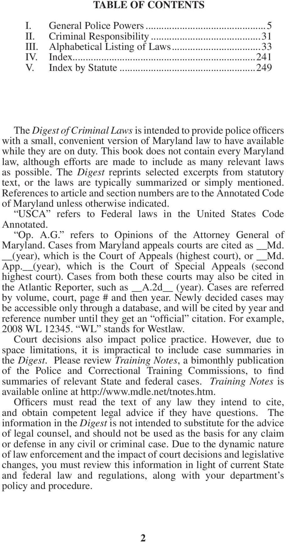 This book does not contain every Maryland law, although efforts are made to include as many relevant laws as possible.