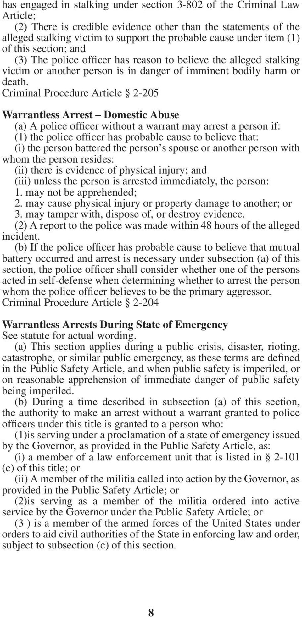 Criminal Procedure Article 2-205 Warrantless Arrest Domestic Abuse (a) A police officer without a warrant may arrest a person if: (1) the police officer has probable cause to believe that: (i) the