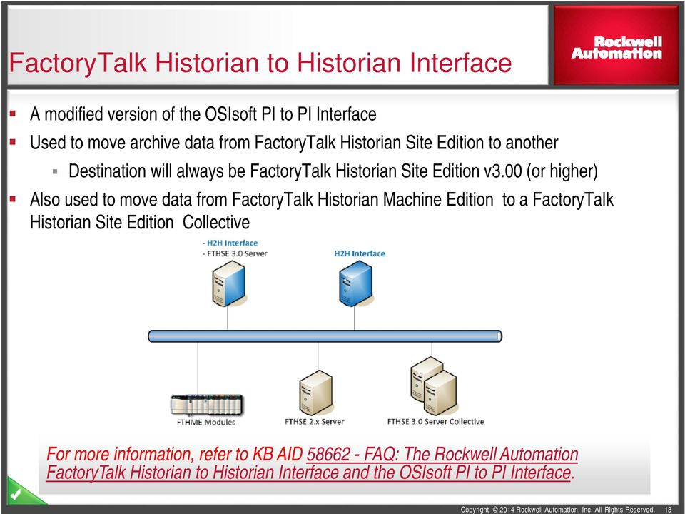 00 (or higher) Also used to move data from FactoryTalk Historian Machine Edition to a FactoryTalk Historian Site Edition Collective For more