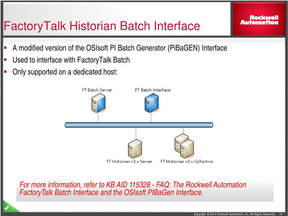 For more information, refer to KB AID 115328 - FAQ: The Rockwell Automation FactoryTalk Batch