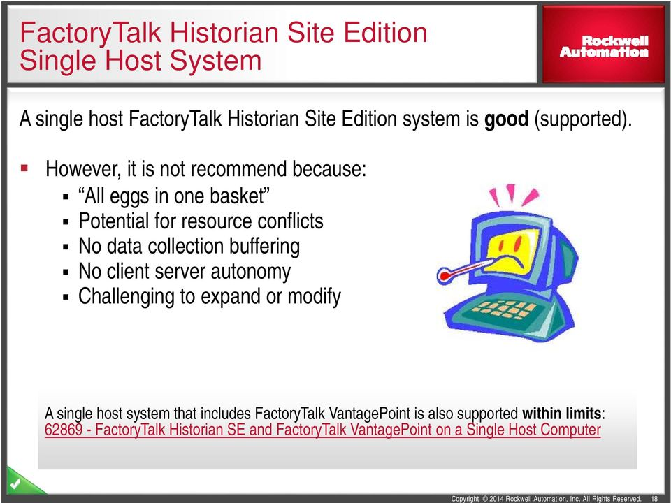 autonomy Challenging to expand or modify A single host system that includes FactoryTalk VantagePoint is also supported within limits: 62869