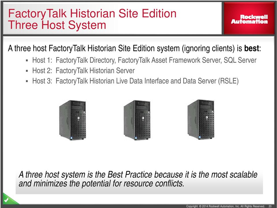 3: FactoryTalk Historian Live Data Interface and Data Server (RSLE) A three host system is the Best Practice because it is the