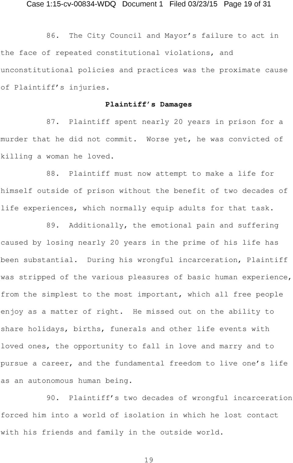 Plaintiff s Damages 87. Plaintiff spent nearly 20 years in prison for a murder that he did not commit. Worse yet, he was convicted of killing a woman he loved. 88.
