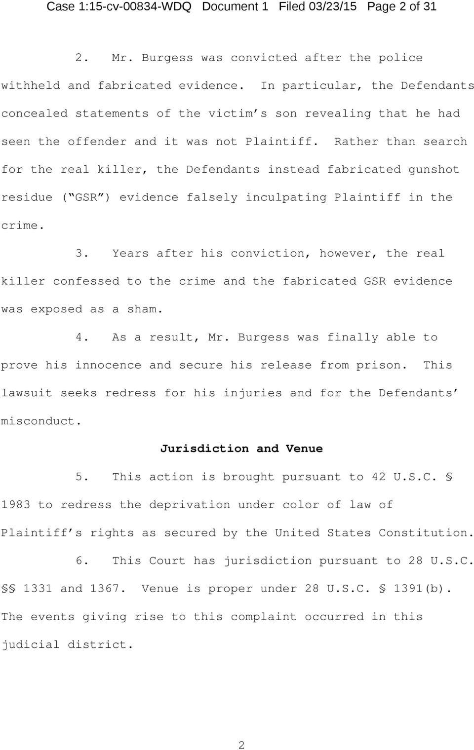 Rather than search for the real killer, the Defendants instead fabricated gunshot residue ( GSR ) evidence falsely inculpating Plaintiff in the crime. 3.